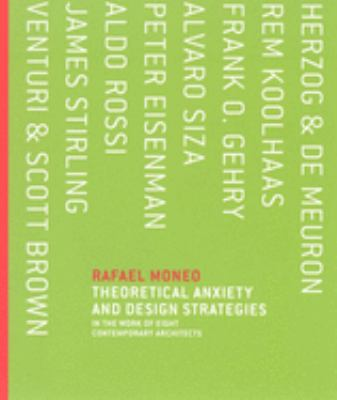 Theoretical Anxiety and Design Strategies: In the Work of Eight Contemporary Architects 9780262134439