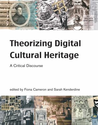 Theorizing Digital Cultural Heritage: A Critical Discourse 9780262514118