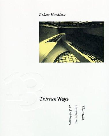 Thirteen Ways: Theoretical Investigations in Architecture 9780262581707