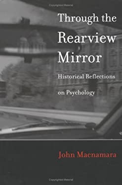 Through the Rearview Mirror: Historical Reflections on Psychology 9780262133524