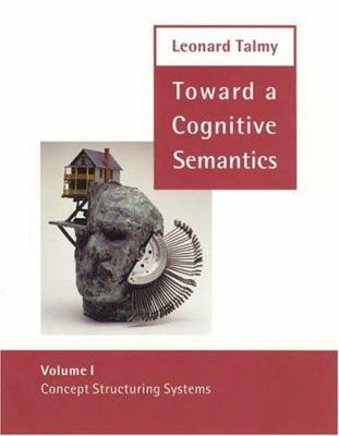 Toward a Cognitive Semantics: Volume 1: Concept Structuring Systems and Volume 2: Typology and Process in Concept Structuring 9780262201223