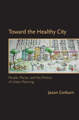 Toward the Healthy City: People, Places, and the Politics of Urban Planning 9780262513074