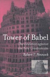 Tower of Babel: The Evidence Against the New Creationism 801251