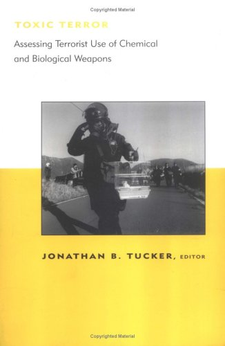 Toxic Terror: Assessing Terrorist Use of Chemical and Biological Weapons 9780262700719