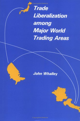 Trade Liberalization Among Major World Trading Areas 9780262231206