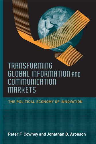 Transforming Global Information and Communication Markets: The Political Economy of Innovation 9780262517287
