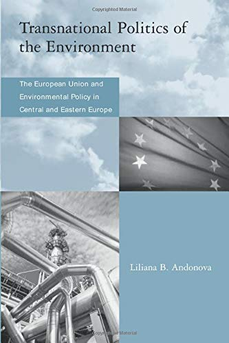 Transnational Politics of the Environment: The European Union and Environmental Policy in Central and Eastern Europe 9780262511797