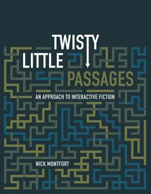Twisty Little Passages: An Approach to Interactive Fiction 9780262633185