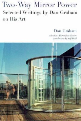 Two-Way Mirror Power: Selected Writings by Dan Graham on His Art 9780262571302