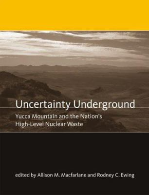 Uncertainty Underground: Yucca Mountain and the Nation's High-Level Nuclear Waste 9780262134620