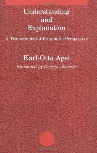 Understanding and Explanation: A Transcendental-Pragmatic Perspective 9780262510417