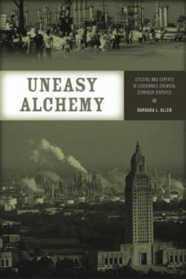 Uneasy Alchemy: Citizens and Experts in Louisiana's Chemical Corridor Disputes 9780262511346