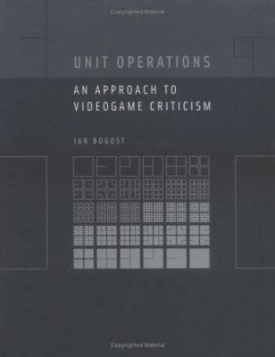 Unit Operations: An Approach to Videogame Criticism 9780262025997