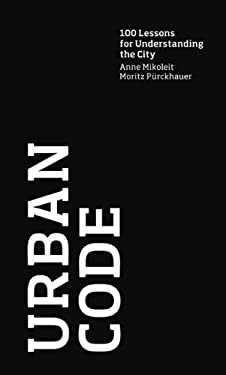 Urban Code: 100 Lessons for Understanding the City