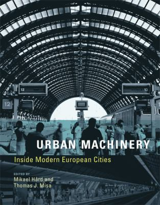 Urban Machinery: Inside Modern European Cities 9780262514170