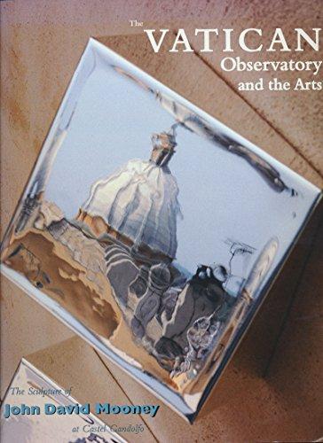 Vatican Observatory the Arts: The Sculpture of John David Mooney at Castel Gandolfo 9780268043506