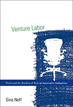 Venture Labor: Work and the Burden of Risk in Innovative Industries 9780262017480