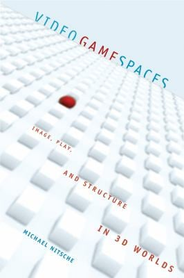 Video Game Spaces: Image, Play, and Structure in 3D Worlds 9780262141017