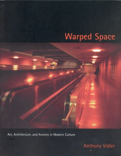 Warped Space: Art, Architecture, and Anxiety in Modern Culture 9780262720410
