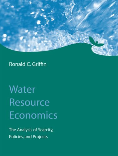 Water Resource Economics: The Analysis of Scarcity, Policies, and Projects 9780262072670