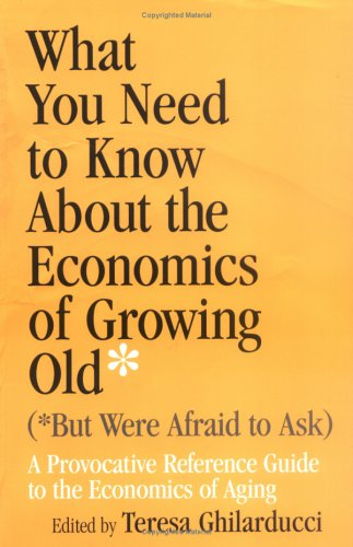 What You Need to Know about Economics: (But Were Afraid to Ask)Yreference Guide to Economics of Aging 9780268029630