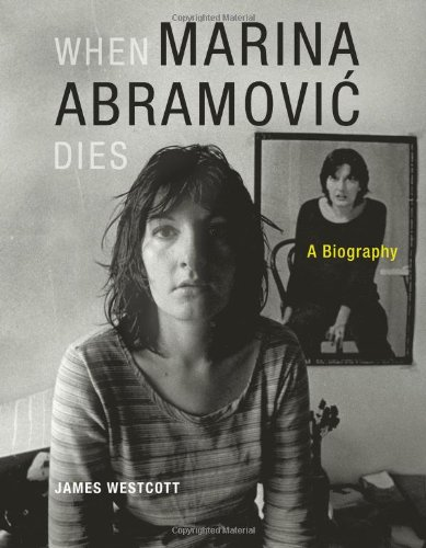When Marina Abramovic Dies: A Biography 9780262232623