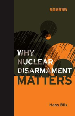 Why Nuclear Disarmament Matters 9780262026444