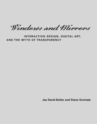 Windows and Mirrors: Interaction Design, Digital Art, and the Myth of Transparency 9780262025454