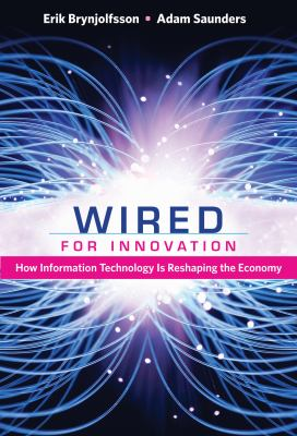 Wired for Innovation: How Information Technology Is Reshaping the Economy 9780262013666