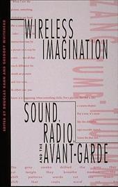 Wireless Imagination: Sound, Radio, and the Avant-Garde 795636