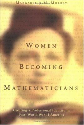 Women Becoming Mathematicians: Creating a Professional Identity in Post-World War II America 9780262133692