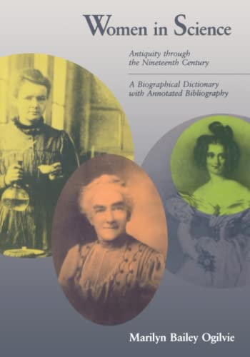 Women in Science - Antiquity Through the Nineteenth Century : A Biographical Dictionary with Annotated Bibliography