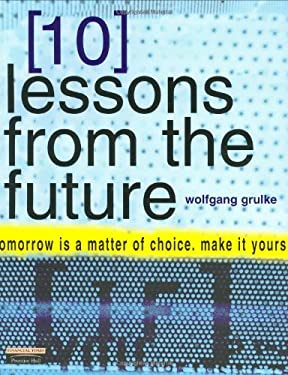 10 Lessons from the Future: Tomorrow Is a Matter of Choice, Make It Yours 9780273653295