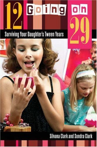 12 Going on 29: Surviving Your Daughter's Tween Years 9780275994167