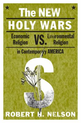 The New Holy Wars: Economic Religion Versus Environmental Religion in Contemporary America 9780271035826