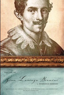 The Life of Gian Lorenzo Bernini: A Translation and Critical Edition, with Introduction and Commentary, by Franco Mormando 9780271037493