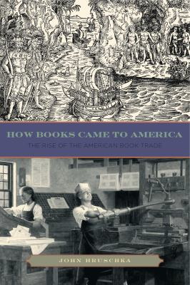 How Books Came to America: The Rise of the American Book Trade 9780271050812