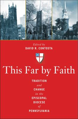 This Far by Faith: Tradition and Change in the Episcopal Diocese of Pennsylvania 9780271052441