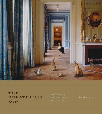 The Breathless Zoo: Taxidermy and the Cultures of Longing 9780271053721