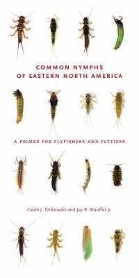 Common Nymphs of Eastern North America: A Primer for Flyfishers and Flytiers 9780271204505