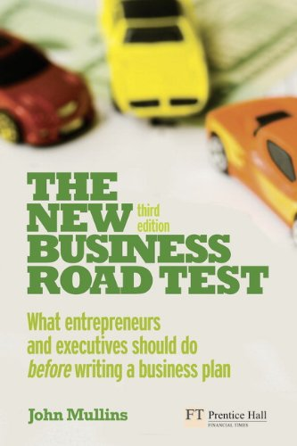 The New Business Road Test: What Entrepreneurs and Executives Should Do Before Writing a Business Plan 9780273732792