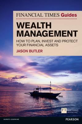 The Financial Times Guide to Wealth Management: How to Plan, Invest and Protect Your Financial Assets 9780273742999