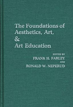 The Foundations of Aesthetics, Art, and Art Education 9780275924560