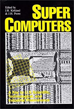 Supercomputers: A Key to U.S. Scientific, Technological, and Industrial Preeminence 9780275926229