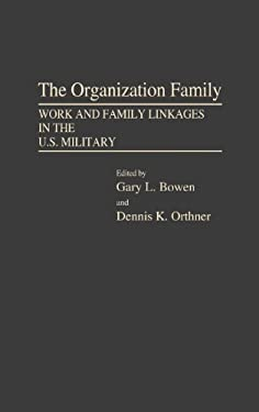 The Organization Family: Work and Family Linkages in the U.S. Military 9780275928131