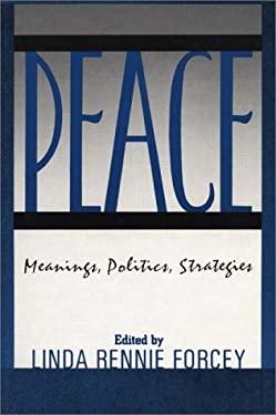 Peace: Meanings, Politics, Strategies 9780275928346