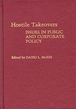Hostile Takeovers: Issues in Public and Corporate Policy 9780275931810