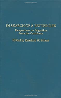 In Search of a Better Life: Perspectives on Migration from the Caribbean 9780275934095