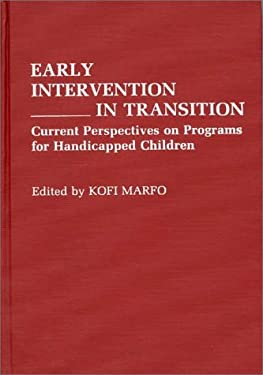 Early Intervention in Transition: Current Perspectives on Programs for Handicapped Children 9780275934705