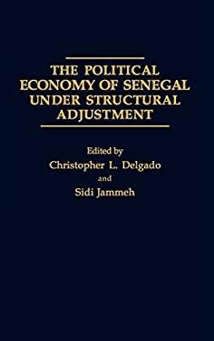 The Political Economy of Senegal Under Structural Adjustment 9780275935252
